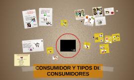 CONSUMIDOR Y TIPOS DE CONSUMIDORES