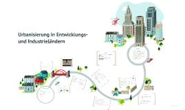 Copy of Urbanisierung in Entwicklungs- und Industrieländer