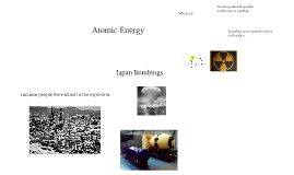 Atomic energy and Japan Bombings.