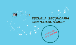 """ESCUELA  SECUNDARIA  0019 """"CUAUHTEMOC"""""""