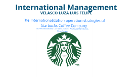 N°9: International Management: Internationalization Process and strategies of Starbucks