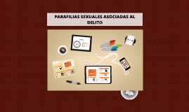 Copy of PARAFILIAS SEXUALES ASOCIADAS AL DELITO