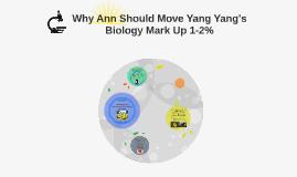 Why Ann Should Bump Yang Yang's Biology Mark Up 1-2%