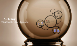 Alchemy: Using Prezi for Library Instruction