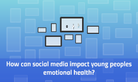How can social media impact young peoples emotional health?