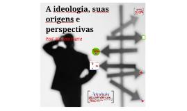 Copy of A ideologia, suas origens e perspectivas