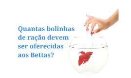 Quantas bolinhas  de ração devem  ser oferecidas  aos Bettas?