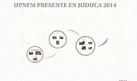 UPNFM PRESENTE EN JUDUCA EN 2014