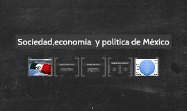 Sociedad,economía  y política de México