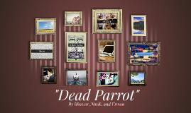 """""""Dead Parrot"""""""
