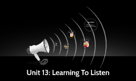 Unit 13: Learning To Listen