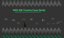 NRS 450 Trauma Case Study