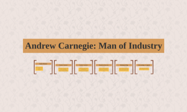 Andrew Carnegie: Man of Industry