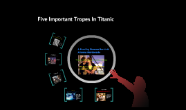 Five important tropes in Titanic