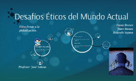 Copy of Desafíos Éticos del Mundo Actual