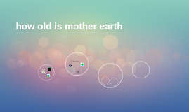 how old is mother earth?