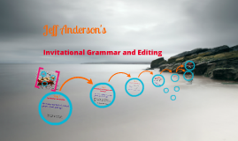 Copy of Jeff Anderson: Invitational Grammar and Editing