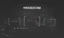 #UPGRADEASTANA