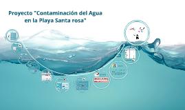 """Proyecto """"Contaminacion del Agua en la Playa Santa rosa"""""""