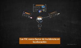 Las TIC como factor de incidencia en la educación