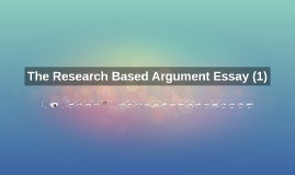 Copy of The Research Based Argument Essy