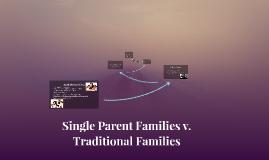 Single Parent Families v. Traditional Families