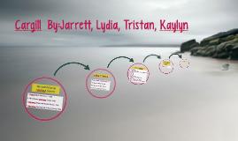 Cargill  By:Jarrett,Lydia,Tristan