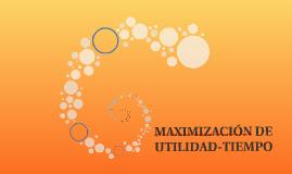 MAXIMIZACIÓN DE UTILIDAD-TIEMPO