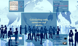 Calculating costs, revenues and profits