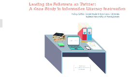 Leading the Followers on Twitter: A Case Study in Information Literacy Instruction