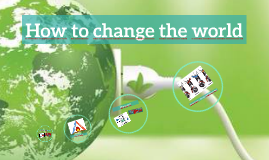 Copy of How to change the world