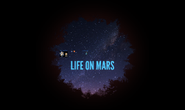 Copy of LIFE ON MARS