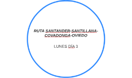 RUTA SANTANDER-SANTILLANA-COVADONGA-OVIEDO
