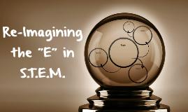 Re-Imagining the E in S.T.E.M.