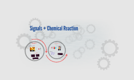 Signals + Chemical Reaction