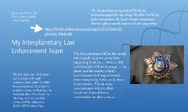 My Interplanetary Law Enforcement Team
