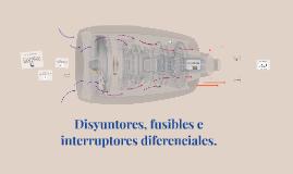 Copy of Disyuntores, fusibles e interruptores diferenciales.