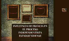 INFLUENCIA DE FRANCIA EN EL PROCESO INDEPENDENTISTA ESTADOUN