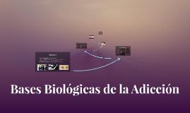 Copy of Bases Biológicas de la Adicción