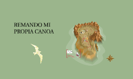 REMANDO MI PROPIA CANOA
