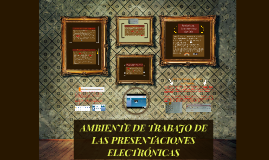 AMBIENTE DE TRABAJO DE LAS PRESENTACIONES ELECTRÓNICAS