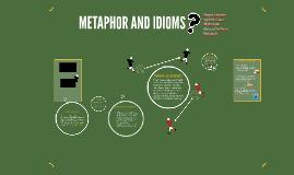 METAPHOR AND IDIOMS