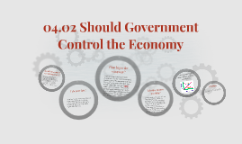 04.02 Should Government Control the Economy