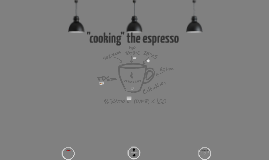 """cooking the espresso"""