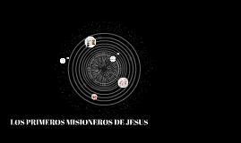Copy of LOS PRIMEROS MISIONEROS DE JESUS