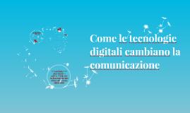 Copy of Come le tecnologie digitali cambiano la comunicazione