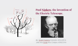 Paul Nipkow, the invention of the Electic Telescope.