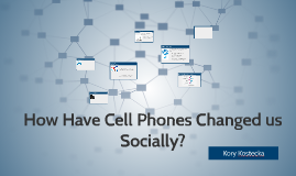 have cell phones changed us socially
