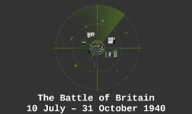 The Battle of Britain 10 July – 31 October 1940