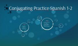 Conjugating Practice Spanish 1-2